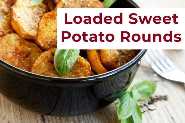 Recipe:  Loaded Sweet Potato Rounds